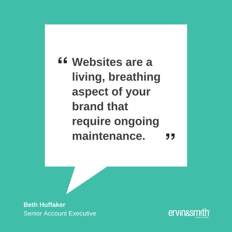 """Websites are a living, breathing aspect of your brand that require ongoing maintenance. Part of that is understanding that it doesn't have to be perfect at launch while also understanding that work on the site will continue even after it's live."" – Beth Huffaker, Senior Account Executive"