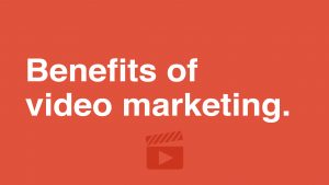 benefits-of-video-marketing