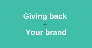 Giving back and your brand